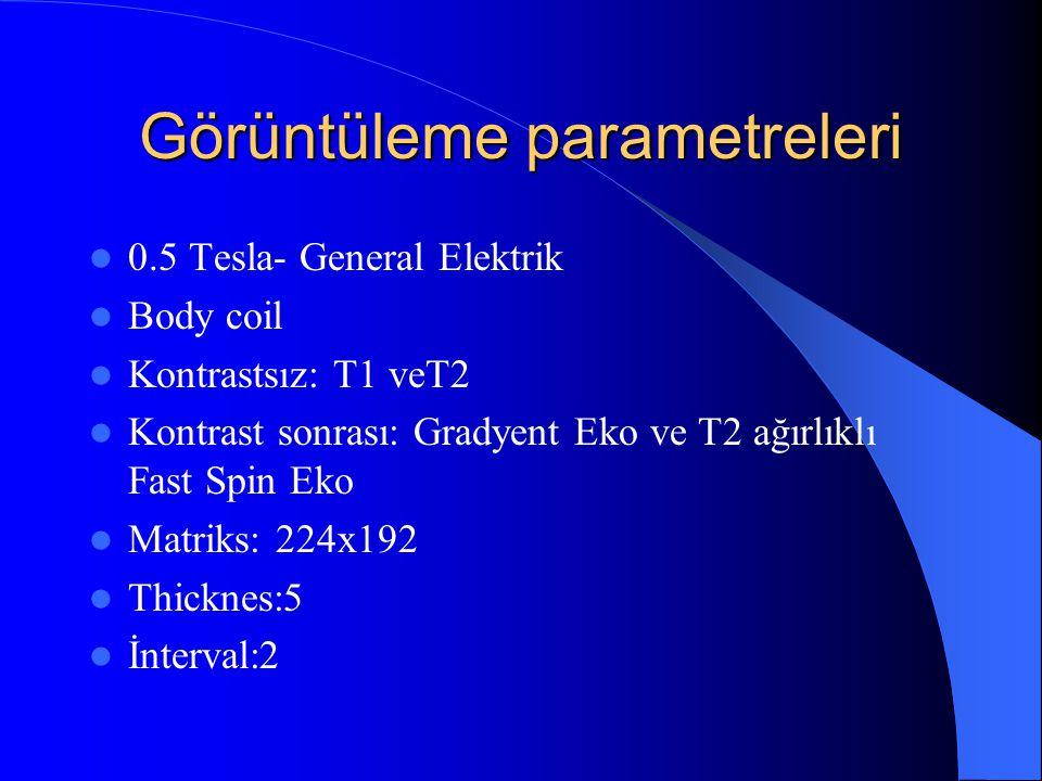 Görüntüleme parametreleri 0.5 Tesla- General Elektrik Body coil Kontrastsız: T1 veT2 Kontrast sonrası: Gradyent Eko ve T2 ağırlıklı Fast Spin Eko Matr