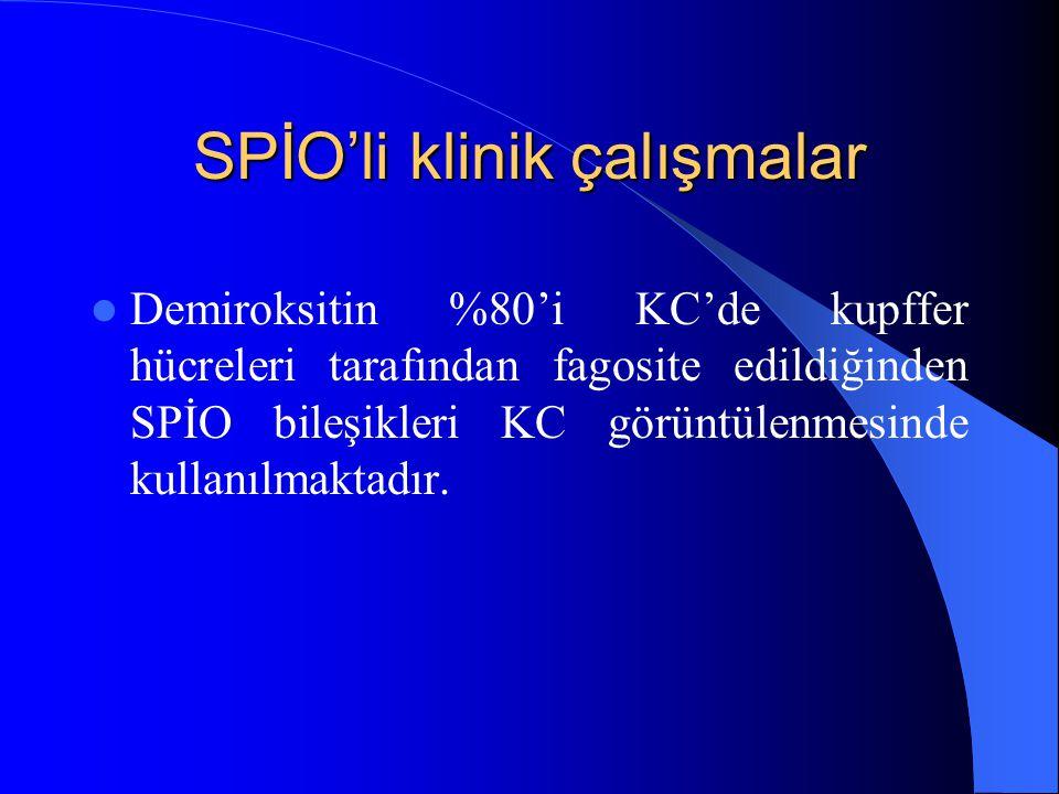 SPİO'li klinik çalışmalar Demiroksitin %80'i KC'de kupffer hücreleri tarafından fagosite edildiğinden SPİO bileşikleri KC görüntülenmesinde kullanılma