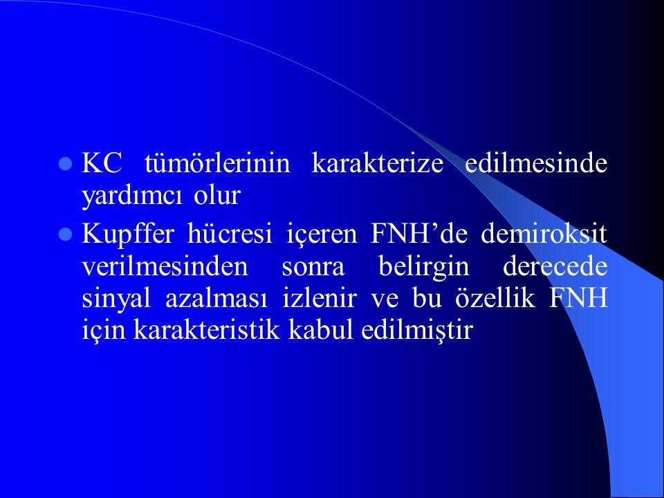 KC tümörlerinin karakterize edilmesinde yardımcı olur Kupffer hücresi içeren FNH'de demiroksit verilmesinden sonra belirgin derecede sinyal azalması i