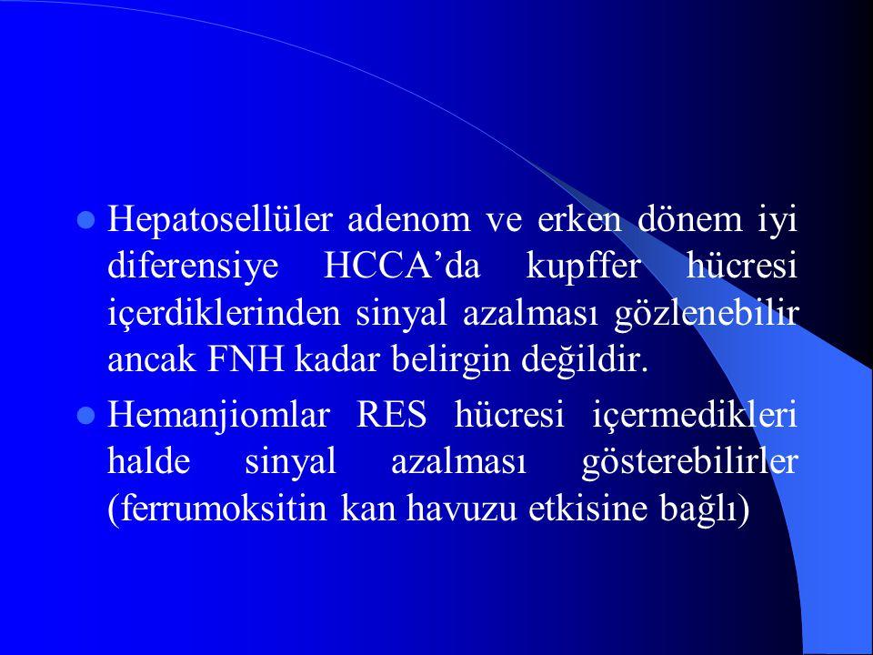 Hepatosellüler adenom ve erken dönem iyi diferensiye HCCA'da kupffer hücresi içerdiklerinden sinyal azalması gözlenebilir ancak FNH kadar belirgin değ