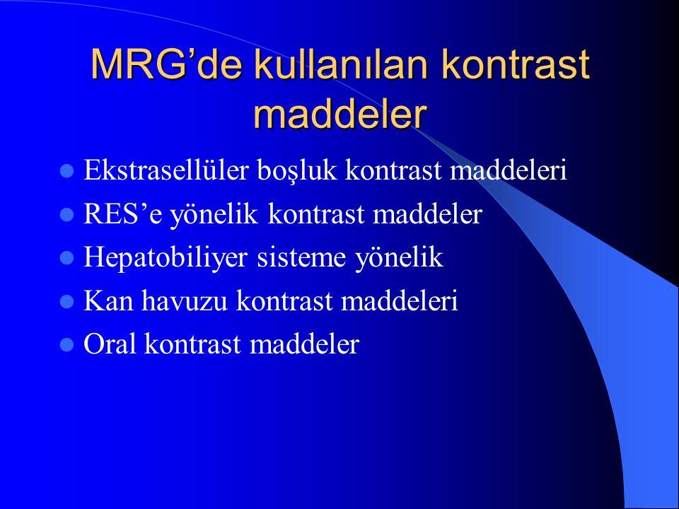 MRG'de kullanılan kontrast maddeler Ekstrasellüler boşluk kontrast maddeleri RES'e yönelik kontrast maddeler Hepatobiliyer sisteme yönelik Kan havuzu