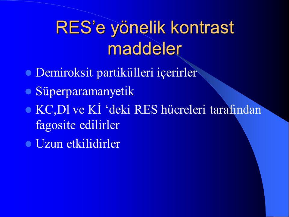 RES'e yönelik kontrast maddeler Demiroksit partikülleri içerirler Süperparamanyetik KC,Dl ve Kİ 'deki RES hücreleri tarafından fagosite edilirler Uzun