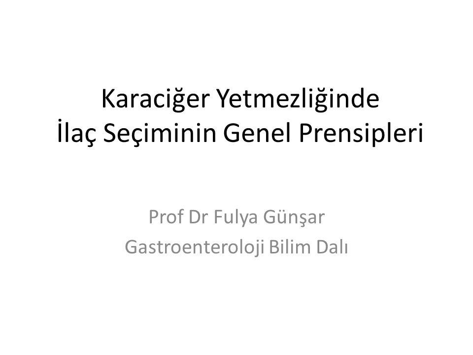 Karaciğer Yetmezliğinde İlaç Seçiminin Genel Prensipleri Prof Dr Fulya Günşar Gastroenteroloji Bilim Dalı