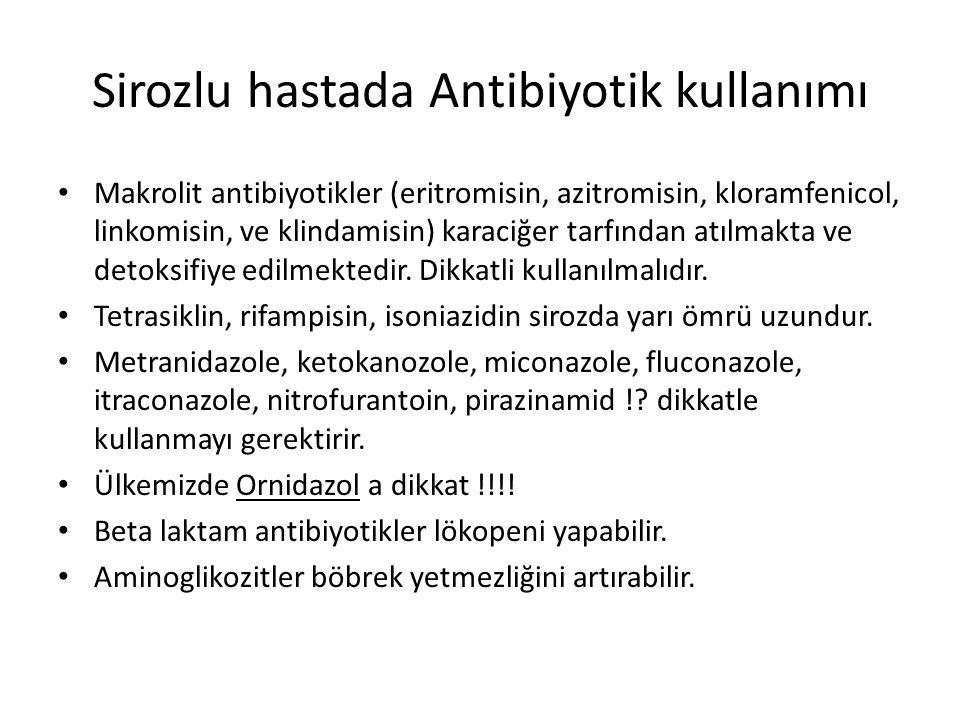 Sirozlu hastada Antibiyotik kullanımı Makrolit antibiyotikler (eritromisin, azitromisin, kloramfenicol, linkomisin, ve klindamisin) karaciğer tarfında