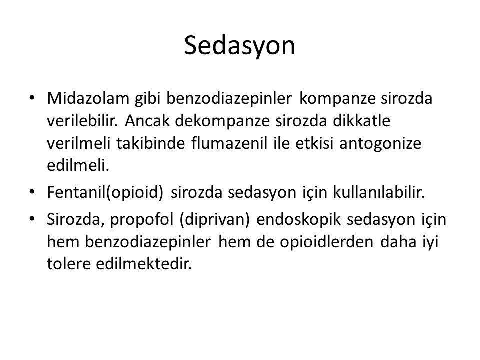 Sedasyon Midazolam gibi benzodiazepinler kompanze sirozda verilebilir. Ancak dekompanze sirozda dikkatle verilmeli takibinde flumazenil ile etkisi ant