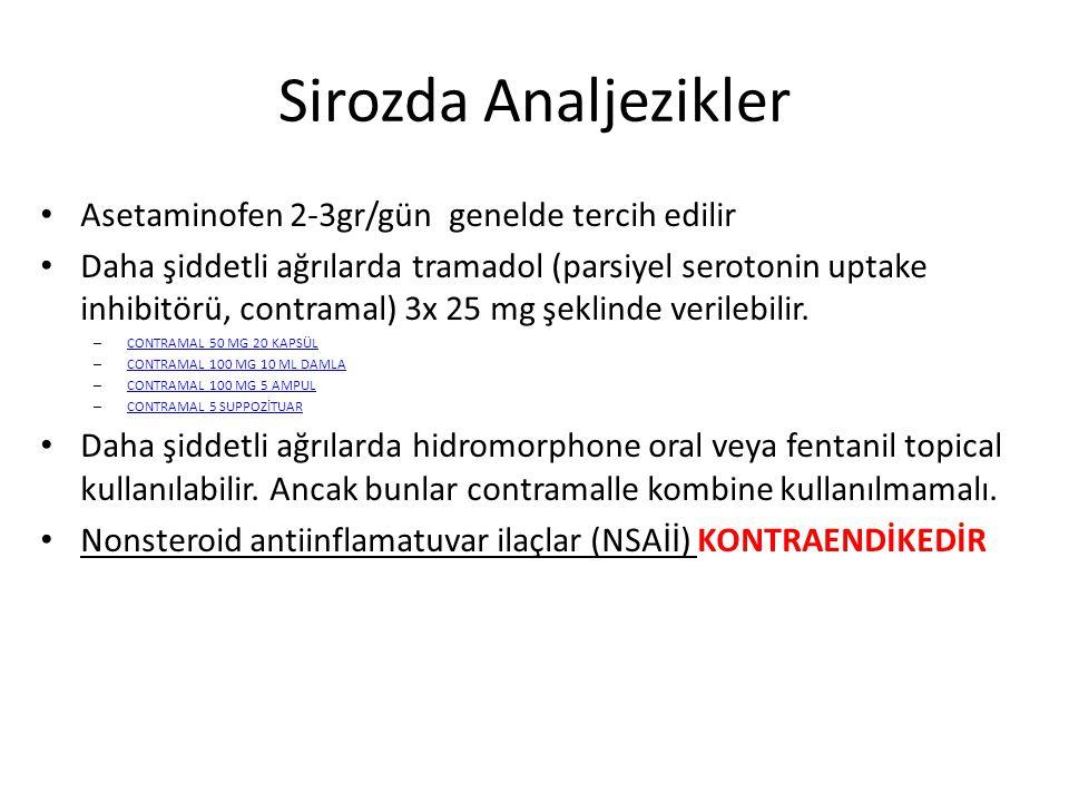 Sirozda Analjezikler Asetaminofen 2-3gr/gün genelde tercih edilir Daha şiddetli ağrılarda tramadol (parsiyel serotonin uptake inhibitörü, contramal) 3