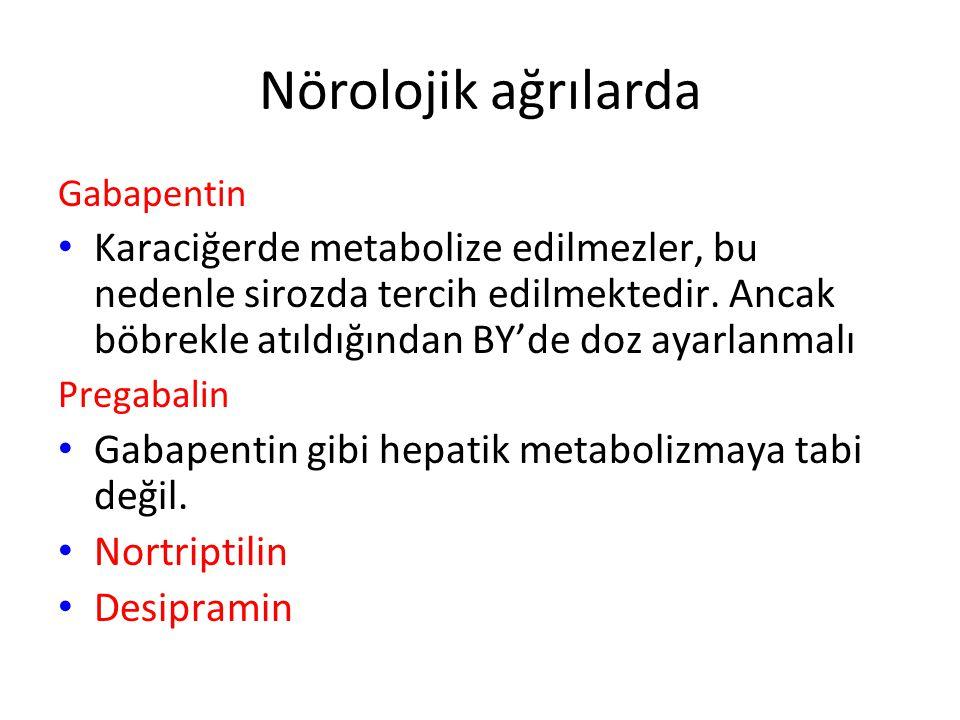 Nörolojik ağrılarda Gabapentin Karaciğerde metabolize edilmezler, bu nedenle sirozda tercih edilmektedir. Ancak böbrekle atıldığından BY'de doz ayarla
