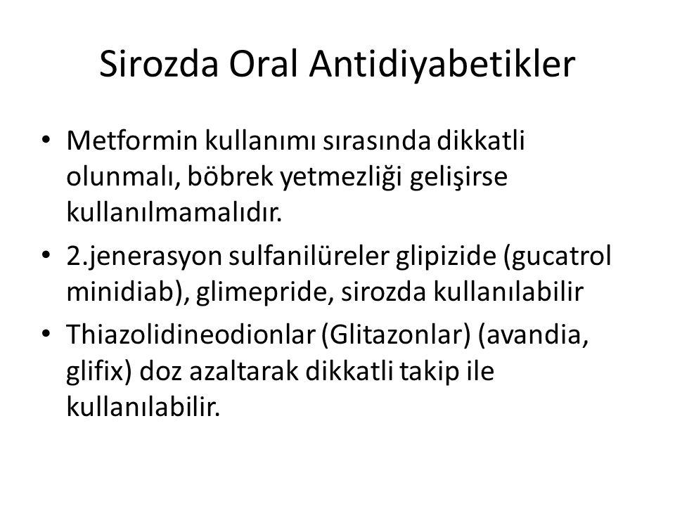 Sirozda Oral Antidiyabetikler Metformin kullanımı sırasında dikkatli olunmalı, böbrek yetmezliği gelişirse kullanılmamalıdır. 2.jenerasyon sulfanilüre