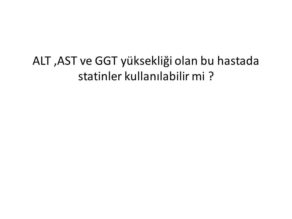 ALT,AST ve GGT yüksekliği olan bu hastada statinler kullanılabilir mi ?