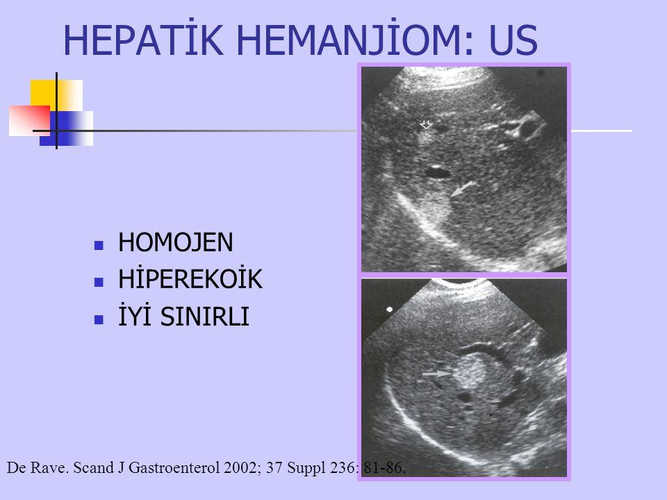 HEPATİK HEMANJİOM: US HOMOJEN HİPEREKOİK İYİ SINIRLI De Rave. Scand J Gastroenterol 2002; 37 Suppl 236: 81-86.
