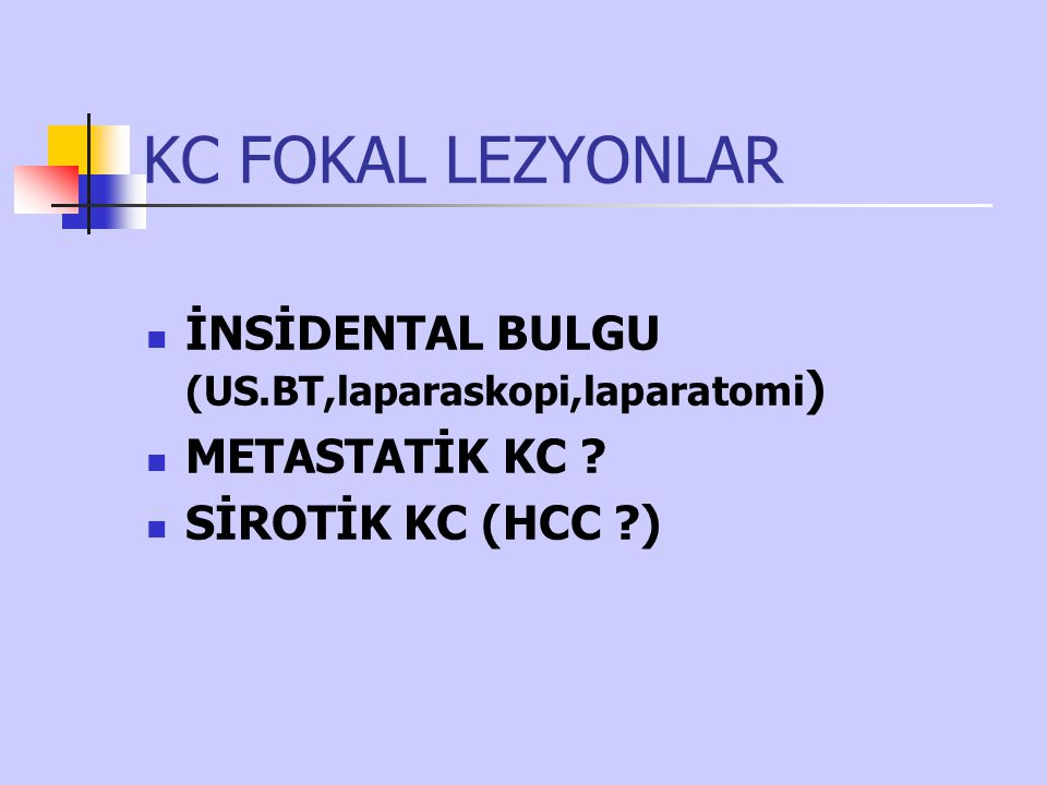 KC FOKAL LEZYONLAR İNSİDENTAL BULGU (US.BT,laparaskopi,laparatomi ) METASTATİK KC ? SİROTİK KC (HCC ?)