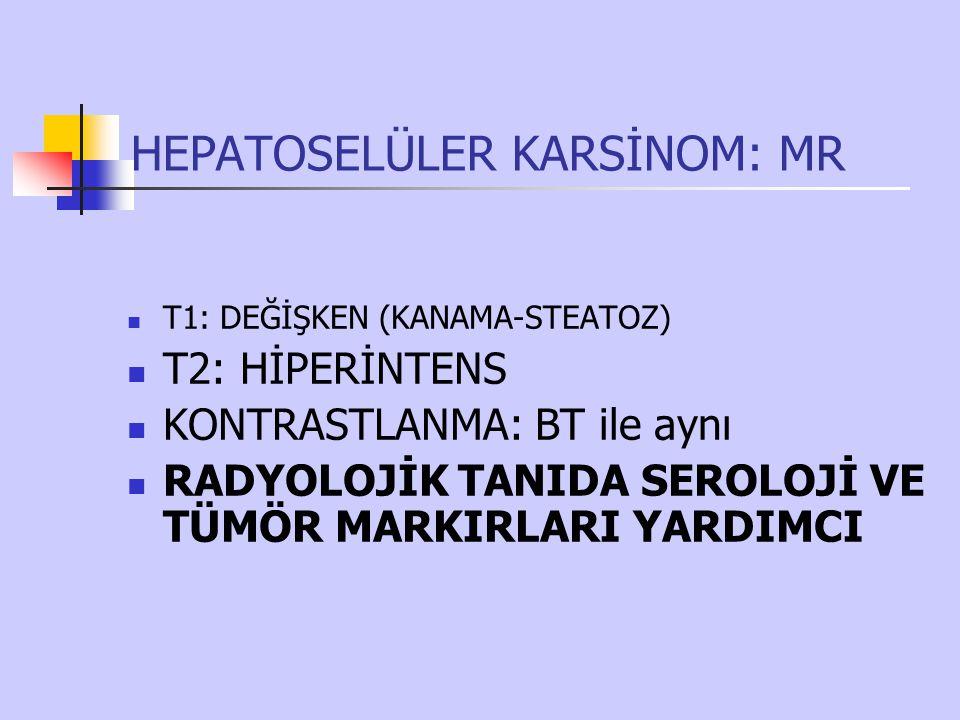 HEPATOSELÜLER KARSİNOM: MR T1: DEĞİŞKEN (KANAMA-STEATOZ) T2: HİPERİNTENS KONTRASTLANMA: BT ile aynı RADYOLOJİK TANIDA SEROLOJİ VE TÜMÖR MARKIRLARI YAR