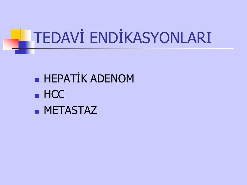 TEDAVİ ENDİKASYONLARI HEPATİK ADENOM HCC METASTAZ