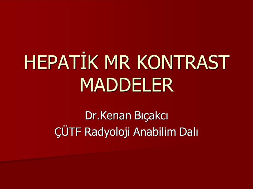 HEPATİK MR KONTRAST MADDELER Dr.Kenan Bıçakcı ÇÜTF Radyoloji Anabilim Dalı