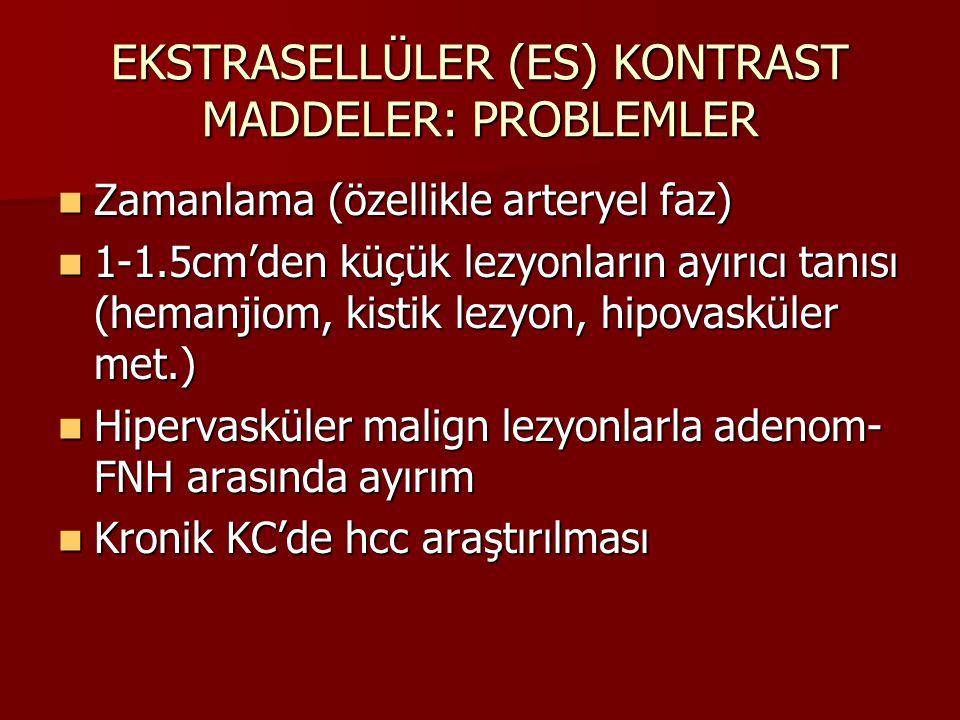 EKSTRASELLÜLER (ES) KONTRAST MADDELER: PROBLEMLER Zamanlama (özellikle arteryel faz) Zamanlama (özellikle arteryel faz) 1-1.5cm'den küçük lezyonların