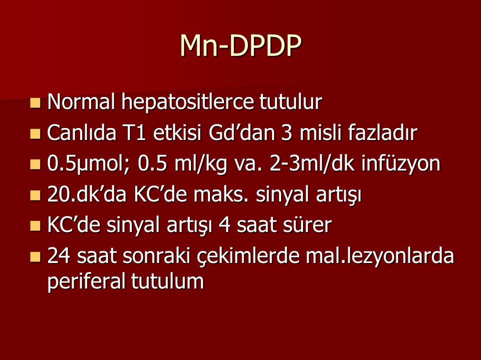 Mn-DPDP Normal hepatositlerce tutulur Normal hepatositlerce tutulur Canlıda T1 etkisi Gd'dan 3 misli fazladır Canlıda T1 etkisi Gd'dan 3 misli fazladır 0.5µmol; 0.5 ml/kg va.