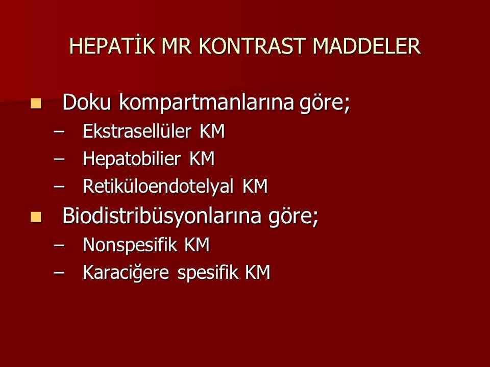 HEPATİK MR KONTRAST MADDELER Doku kompartmanlarına göre; Doku kompartmanlarına göre; –Ekstrasellüler KM –Hepatobilier KM –Retiküloendotelyal KM Biodistribüsyonlarına göre; Biodistribüsyonlarına göre; –Nonspesifik KM –Karaciğere spesifik KM