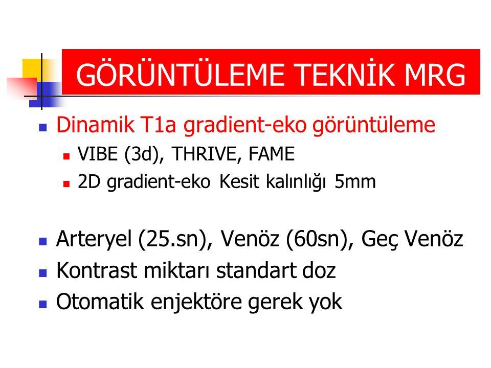 GÖRÜNTÜLEME TEKNİK MRG Dinamik T1a gradient-eko görüntüleme VIBE (3d), THRIVE, FAME 2D gradient-eko Kesit kalınlığı 5mm Arteryel (25.sn), Venöz (60sn), Geç Venöz Kontrast miktarı standart doz Otomatik enjektöre gerek yok