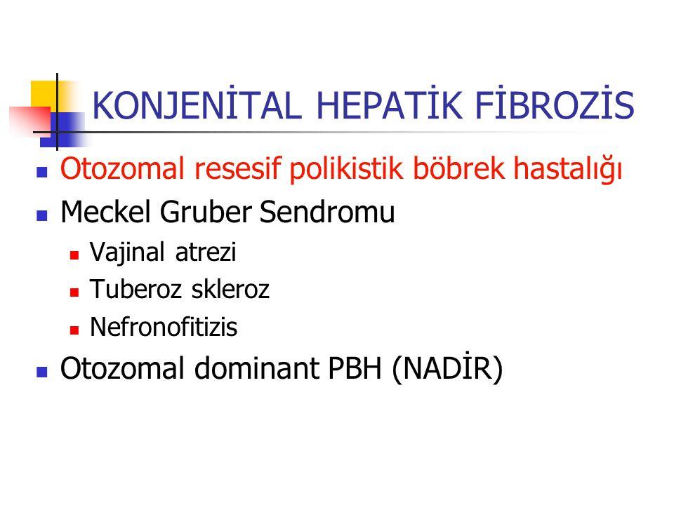 KONJENİTAL HEPATİK FİBROZİS Otozomal resesif polikistik böbrek hastalığı Meckel Gruber Sendromu Vajinal atrezi Tuberoz skleroz Nefronofitizis Otozomal dominant PBH (NADİR)