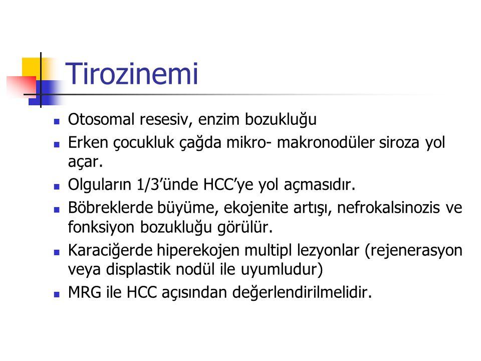 Tirozinemi Otosomal resesiv, enzim bozukluğu Erken çocukluk çağda mikro- makronodüler siroza yol açar.
