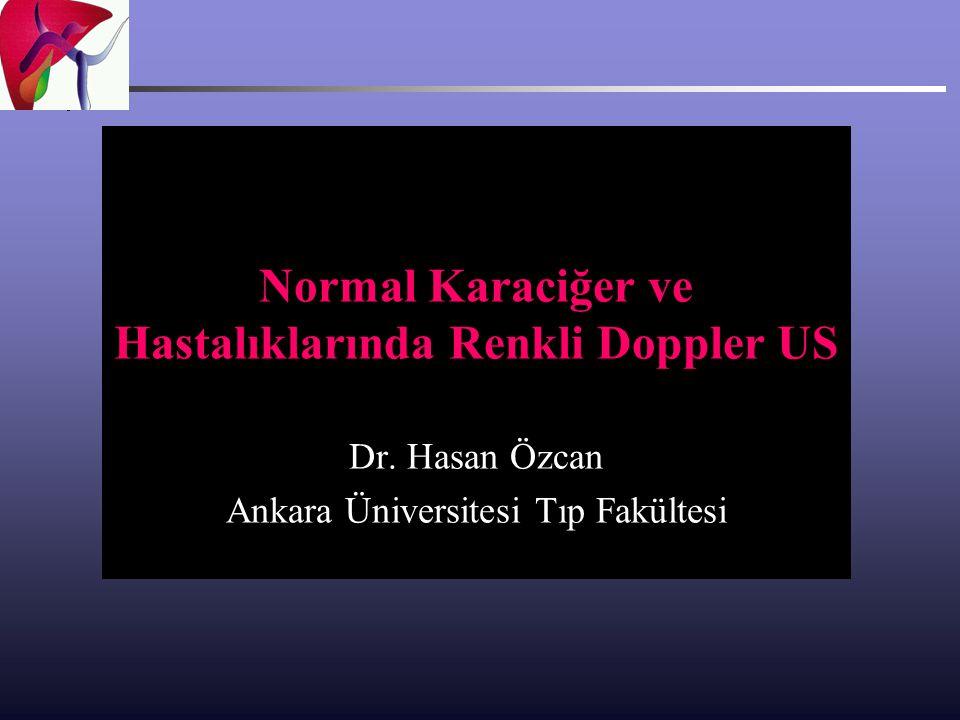 Normal Karaciğer ve Hastalıklarında Renkli Doppler US Dr. Hasan Özcan Ankara Üniversitesi Tıp Fakültesi