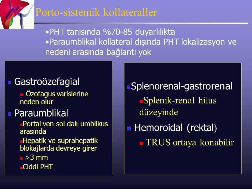 Porto-sistemik kollateraller Gastroözefagial Özofagus varislerine neden olur Paraumblikal Portal ven sol dalı-umblikus arasında Hepatik ve suprahepati