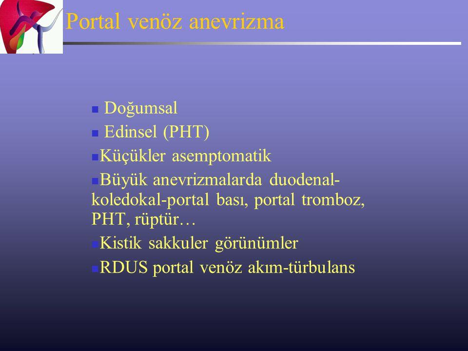 Portal venöz anevrizma Doğumsal Edinsel (PHT) Küçükler asemptomatik Büyük anevrizmalarda duodenal- koledokal-portal bası, portal tromboz, PHT, rüptür…