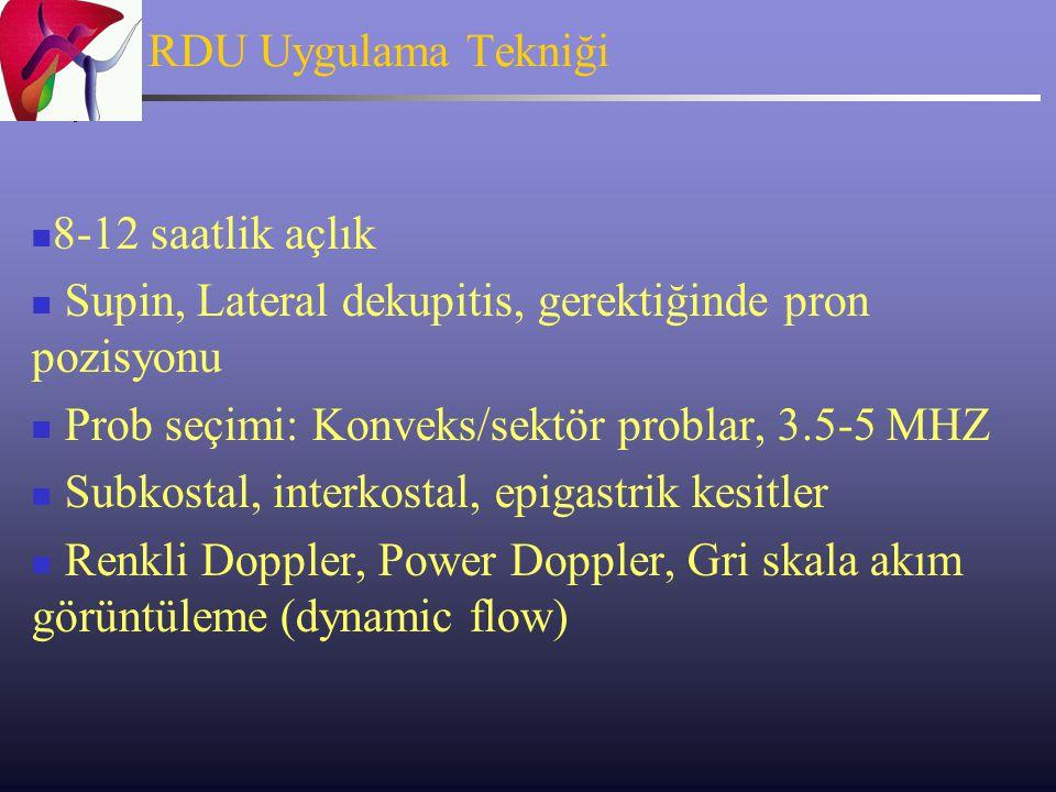 RDU Uygulama Tekniği 8-12 saatlik açlık Supin, Lateral dekupitis, gerektiğinde pron pozisyonu Prob seçimi: Konveks/sektör problar, 3.5-5 MHZ Subkostal