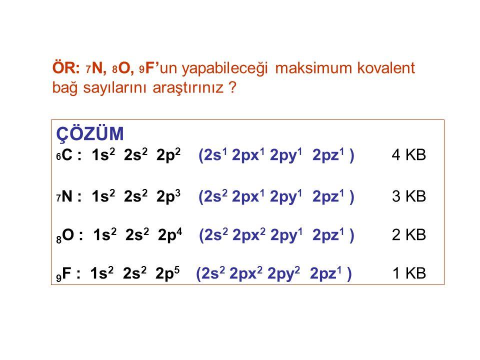 ÖR: 7 N, 8 O, 9 F'un yapabileceği maksimum kovalent bağ sayılarını araştırınız ? ÇÖZÜM 6 C : 1s 2 2s 2 2p 2 (2s 1 2px 1 2py 1 2pz 1 ) 4 KB 7 N : 1s 2