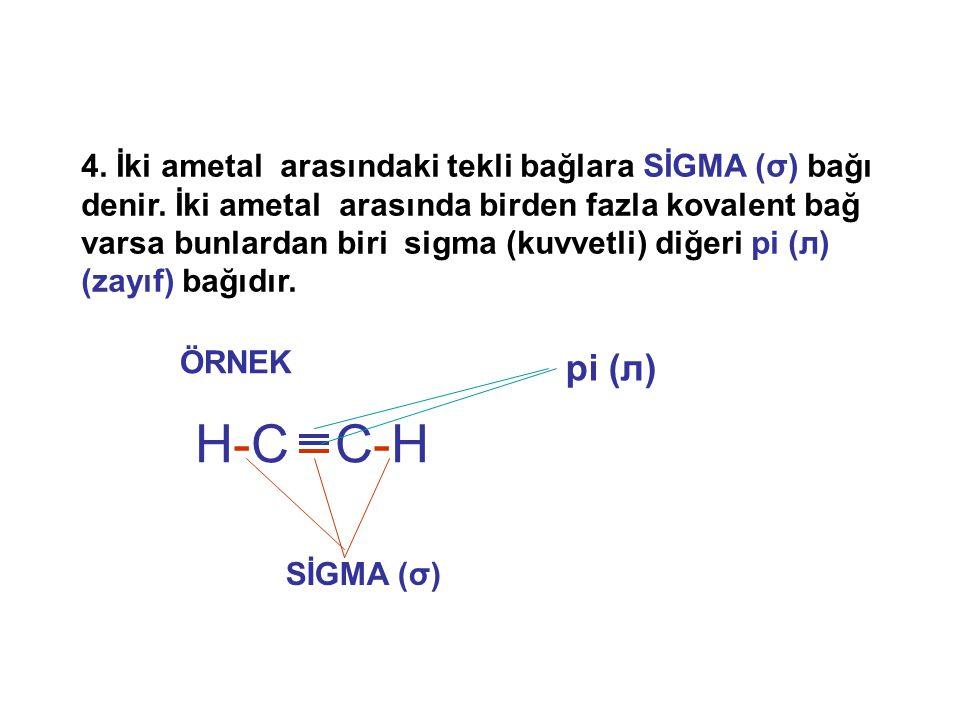 4. İki ametal arasındaki tekli bağlara SİGMA (σ) bağı denir. İki ametal arasında birden fazla kovalent bağ varsa bunlardan biri sigma (kuvvetli) diğer