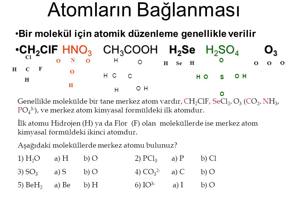 Atomların Bağlanması Bir molekül için atomik düzenleme genellikle verilir CH 2 ClF HNO 3 CH 3 COOHH 2 SeH 2 SO 4 O 3CH 2 ClF HNO 3 CH 3 COOHH 2 SeH 2