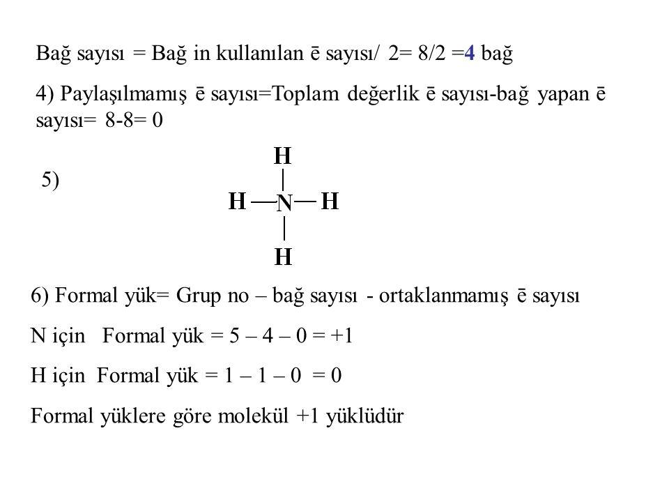 Bağ sayısı = Bağ in kullanılan ē sayısı/ 2= 8/2 =4 bağ 4) Paylaşılmamış ē sayısı=Toplam değerlik ē sayısı-bağ yapan ē sayısı= 8-8= 0 6) Formal yük= Gr
