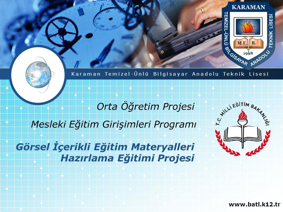 Orta Öğretim Projesi www.batl.k12.tr Karaman Temizel-Ünlü Bilgisayar Anadolu Teknik Lisesi Mesleki Eğitim Girişimleri Programı Görsel İçerikli Eğitim