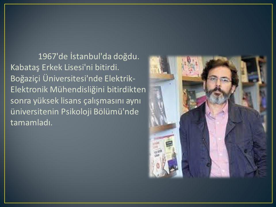 1967 de İstanbul da doğdu. Kabataş Erkek Lisesi ni bitirdi.