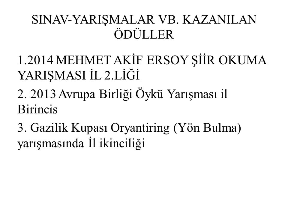 SINAV-YARIŞMALAR VB. KAZANILAN ÖDÜLLER 1.2014 MEHMET AKİF ERSOY ŞİİR OKUMA YARIŞMASI İL 2.LİĞİ 2.
