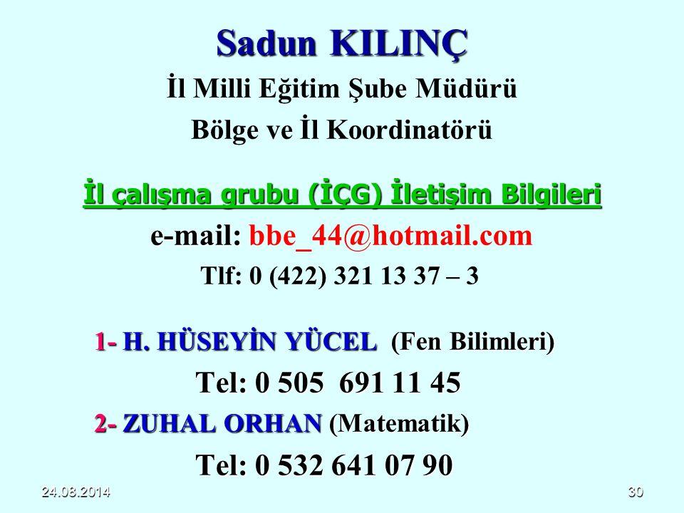 24.08.201430 Sadun KILINÇ İl Milli Eğitim Şube Müdürü Bölge ve İl Koordinatörü İl çalışma grubu (İÇG) İletişim Bilgileri e-mail: e-mail: bbe_44@hotmai