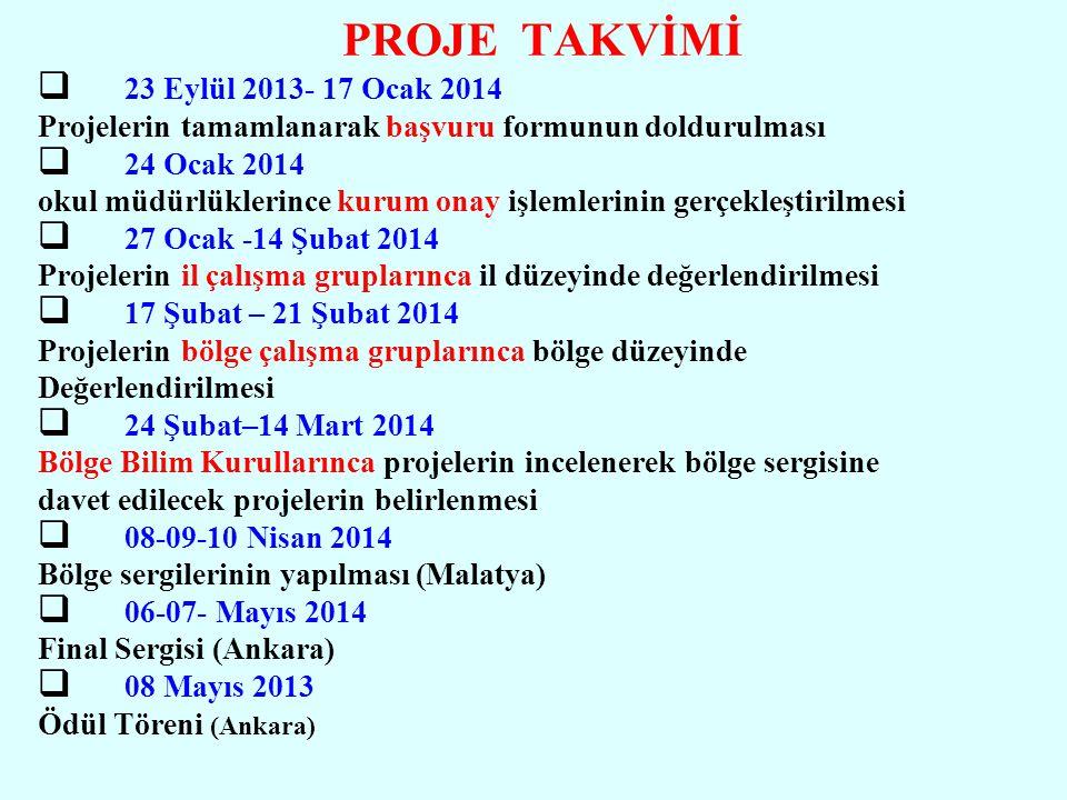 PROJE TAKVİMİ   23 Eylül 2013- 17 Ocak 2014 Projelerin tamamlanarak başvuru formunun doldurulması   24 Ocak 2014 okul müdürlüklerince kurum onay i