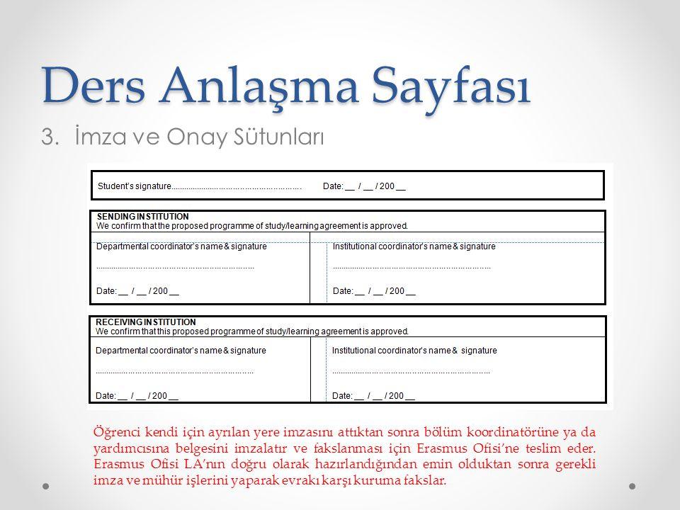 Ders Anlaşma Sayfası 3.İmza ve Onay Sütunları Öğrenci kendi için ayrılan yere imzasını attıktan sonra bölüm koordinatörüne ya da yardımcısına belgesin