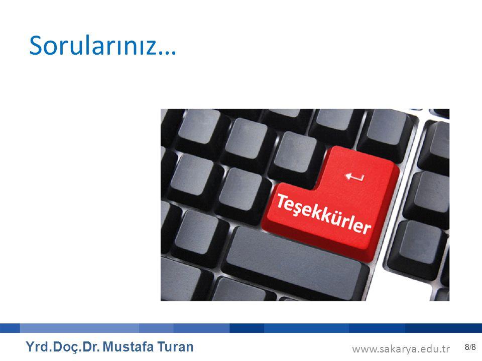 8/8 Sorularınız… www.sakarya.edu.tr Yrd.Doç.Dr. Mustafa Turan