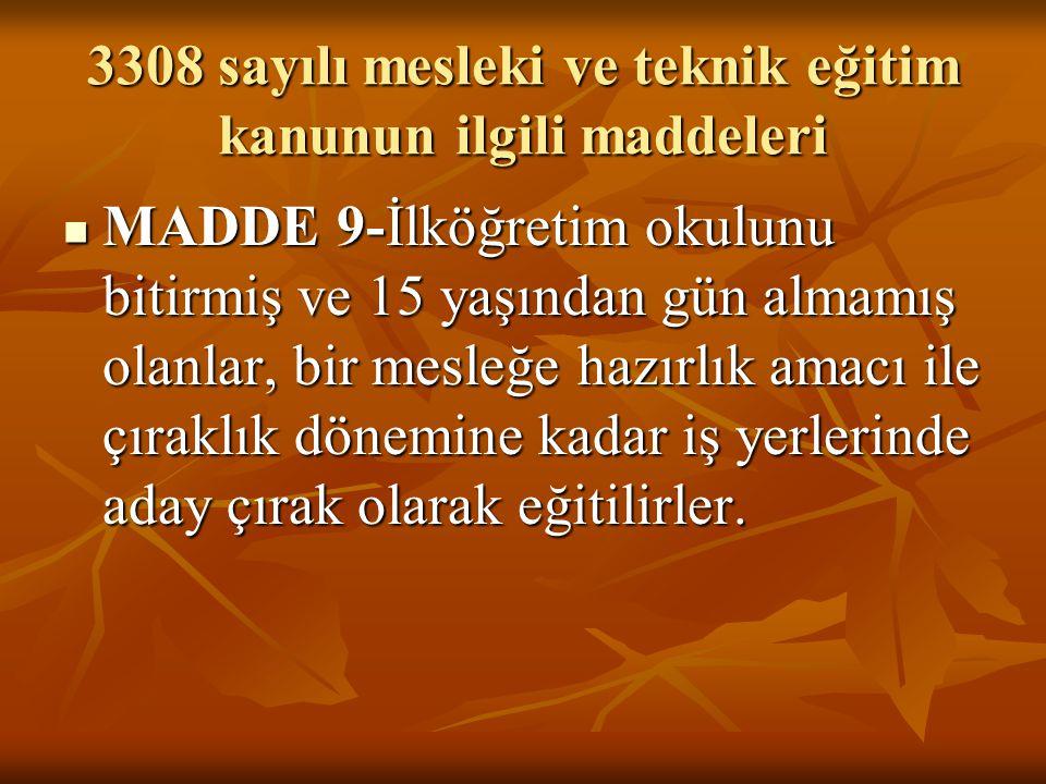 3308 sayılı mesleki ve teknik eğitim kanunun ilgili maddeleri MADDE 9-İlköğretim okulunu bitirmiş ve 15 yaşından gün almamış olanlar, bir mesleğe hazı