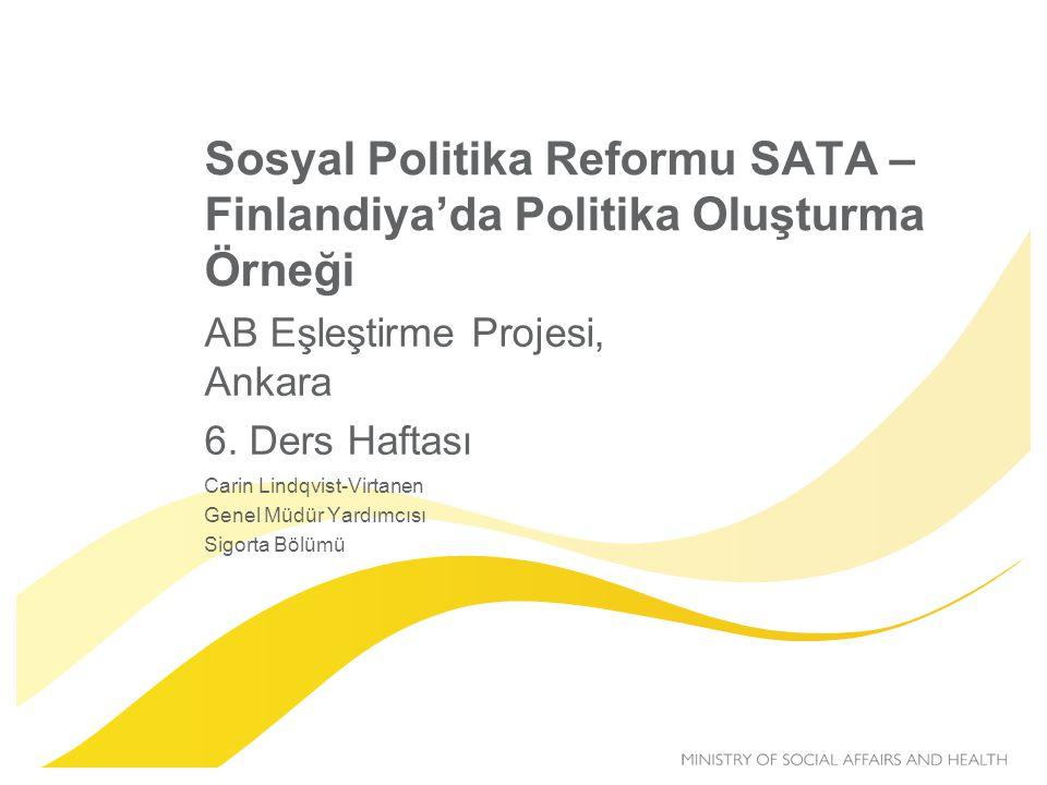 Sosyal Politika Reformu SATA – Finlandiya'da Politika Oluşturma Örneği AB Eşleştirme Projesi, Ankara 6. Ders Haftası Carin Lindqvist-Virtanen Genel Mü