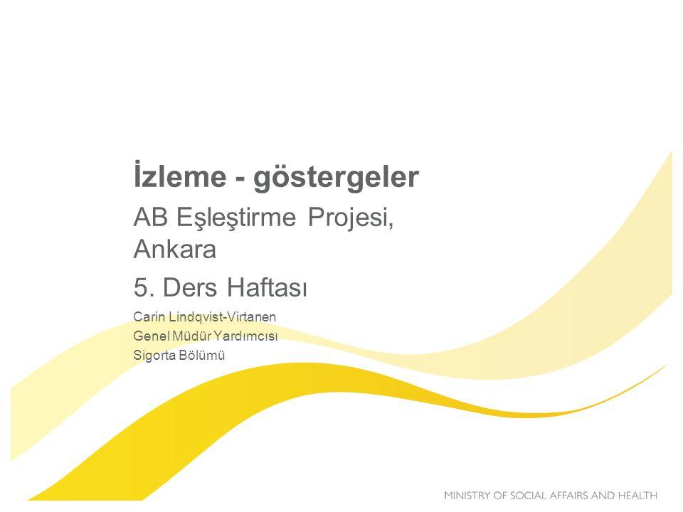 İzleme - göstergeler AB Eşleştirme Projesi, Ankara 5. Ders Haftası Carin Lindqvist-Virtanen Genel Müdür Yardımcısı Sigorta Bölümü