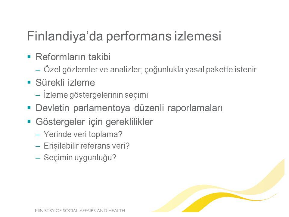 Finlandiya'da performans izlemesi  Reformların takibi –Özel gözlemler ve analizler; çoğunlukla yasal pakette istenir  Sürekli izleme –İzleme göstergelerinin seçimi  Devletin parlamentoya düzenli raporlamaları  Göstergeler için gereklilikler –Yerinde veri toplama.