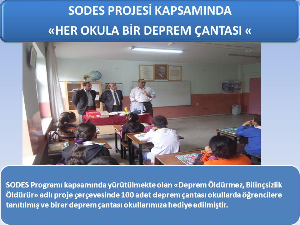 SODES PROJESİ KAPSAMINDA «HER OKULA BİR DEPREM ÇANTASI « SODES Programı kapsamında yürütülmekte olan «Deprem Öldürmez, Bilinçsizlik Öldürür» adlı proj