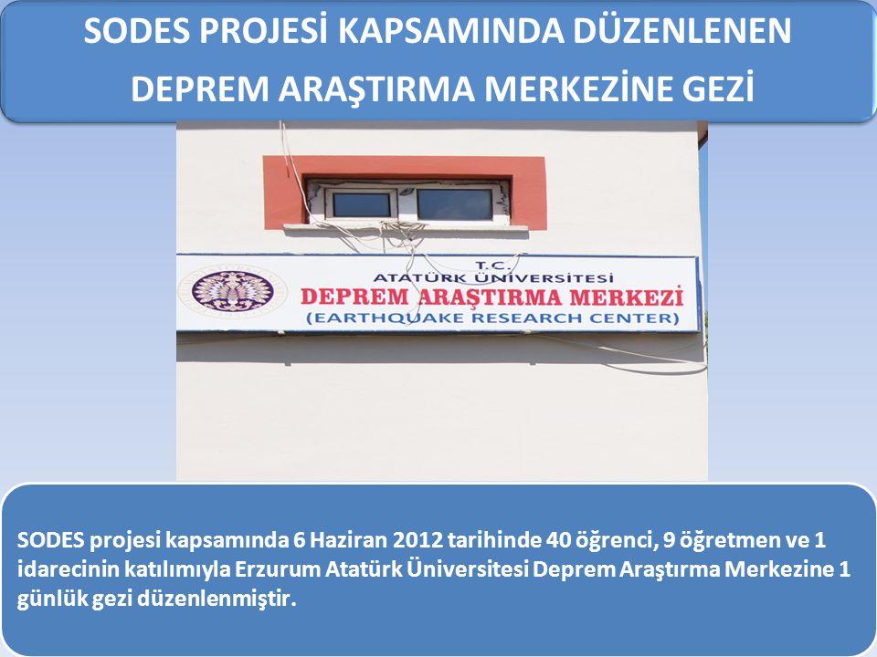 SODES PROJESİ KAPSAMINDA DÜZENLENEN DEPREM ARAŞTIRMA MERKEZİNE GEZİ SODES projesi kapsamında 6 Haziran 2012 tarihinde 40 öğrenci, 9 öğretmen ve 1 idarecinin katılımıyla Erzurum Atatürk Üniversitesi Deprem Araştırma Merkezine 1 günlük gezi düzenlenmiştir.