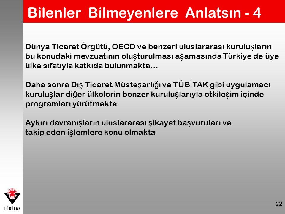 22 Dünya Ticaret Örgütü, OECD ve benzeri uluslararası kurulu ş ların bu konudaki mevzuatının olu ş turulması a ş amasında Türkiye de üye ülke sıfatıyl
