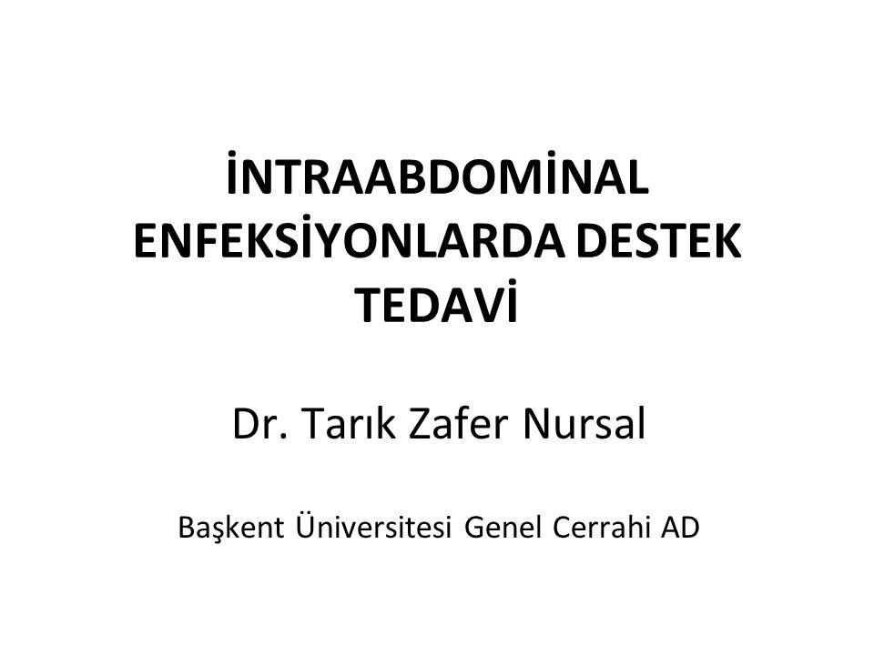 İNTRAABDOMİNAL ENFEKSİYONLARDA DESTEK TEDAVİ Dr. Tarık Zafer Nursal Başkent Üniversitesi Genel Cerrahi AD