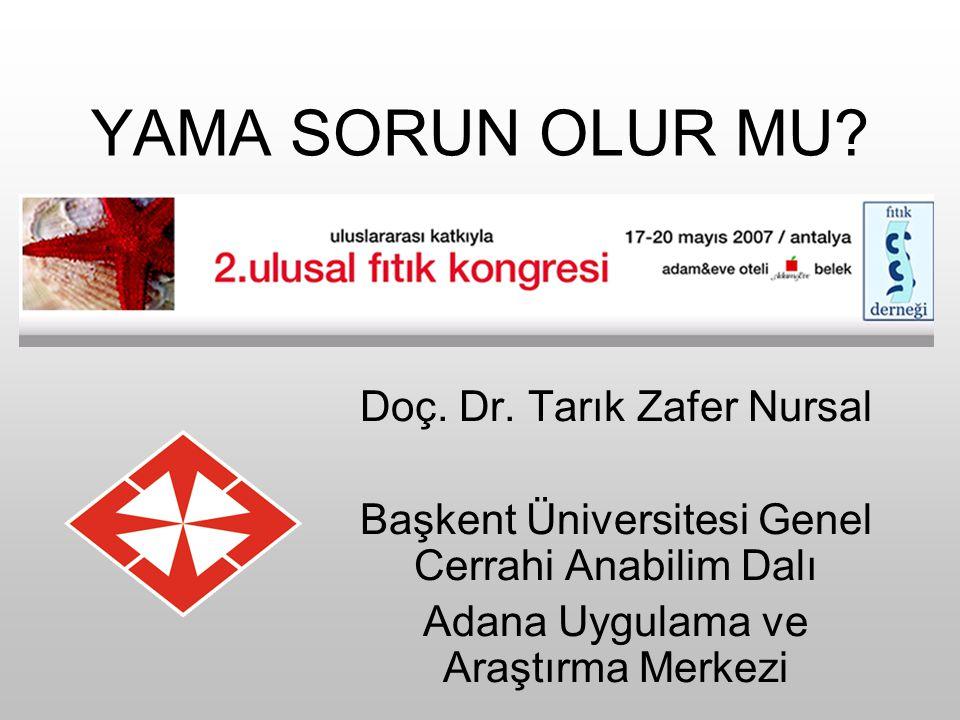 YAMA SORUN OLUR MU? Doç. Dr. Tarık Zafer Nursal Başkent Üniversitesi Genel Cerrahi Anabilim Dalı Adana Uygulama ve Araştırma Merkezi