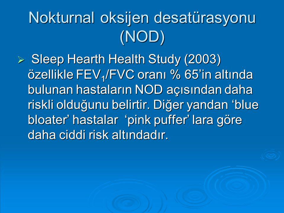 Nokturnal oksijen desatürasyonu (NOD)  Sleep Hearth Health Study (2003) özellikle FEV 1 /FVC oranı % 65'in altında bulunan hastaların NOD açısından d