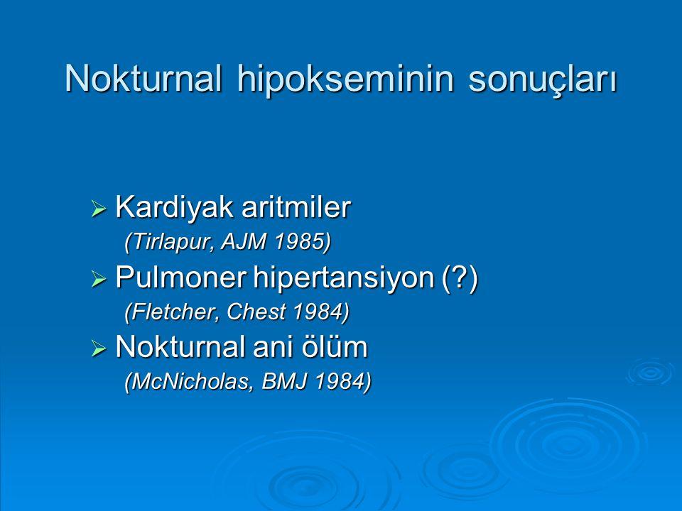 Nokturnal hipokseminin sonuçları  Kardiyak aritmiler (Tirlapur, AJM 1985)  Pulmoner hipertansiyon (?) (Fletcher, Chest 1984)  Nokturnal ani ölüm (M